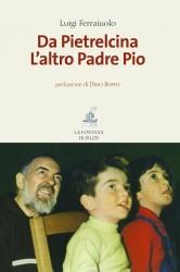 """Luigi Ferraiuolo """"Da Pietrelcina, l'Altro Padre Pio"""" La Fontana di Siloe Euro 16, pagine 200"""