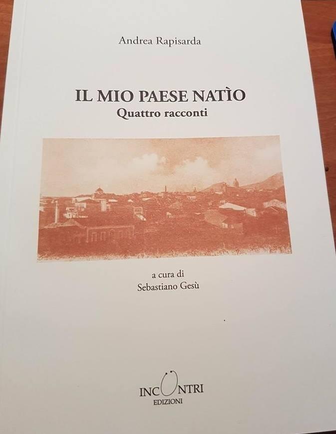 """Libri / """"Il mio paese natìo"""" di Andrea Rapisarda. Presentata a Santa Venerina la raccolta curata da Sebastiano Gesù"""