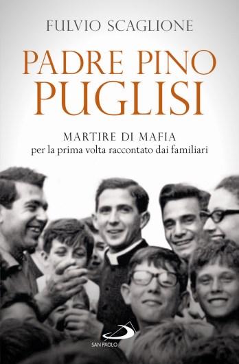 """Edizioni San Paolo / """"Padre Pino Puglisi per la prima volta raccontato dai familiari"""" di Fulvio Scaglione"""