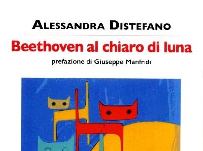 """Recensioni / """"Beethoven al chiaro di luna"""": i molteplici racconti di vita di Alessandra Distefano"""